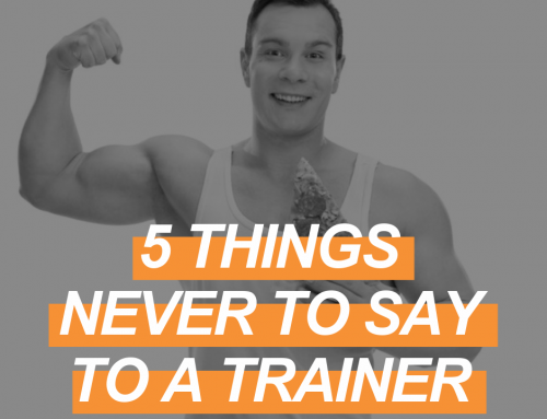 5 Things Never To Say To A Personal Trainer