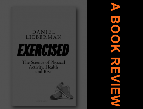 Exercised: Why Something We Never Evolved to Do is Healthy and Rewarding– A Book Review