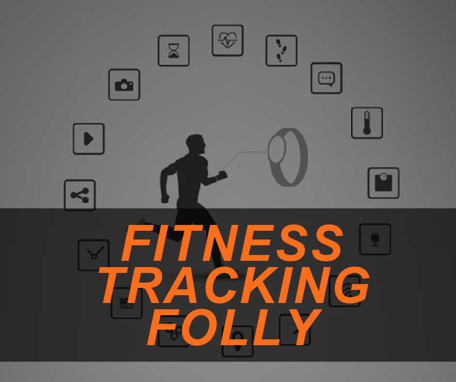 Fitness Tracking Folly