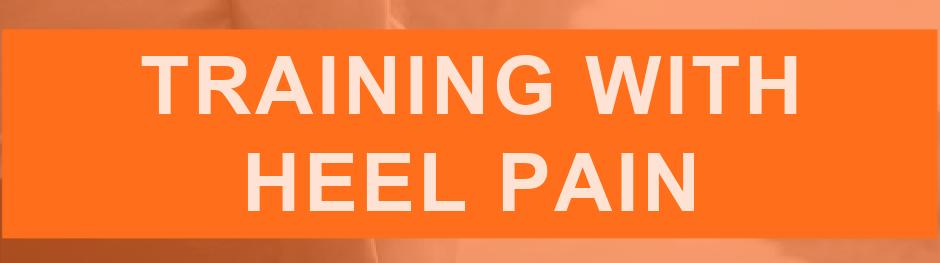 TRAINING HEEL PAIN
