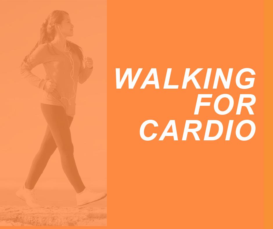 WALKING FOR CARDIO